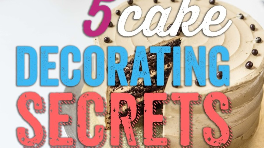 5 SECRETS TO BETTER CAKE DECORATING